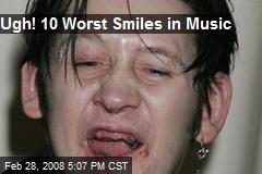 Ugh! 10 Worst Smiles in Music