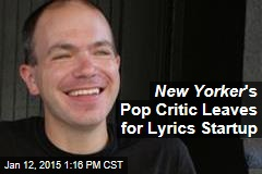 New Yorker 's Pop Critic Leaves for Lyrics Startup