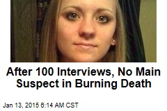 After 100 Interviews, No Main Suspect in Burning Death