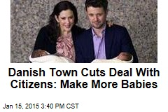 Danish Town Cuts Deal With Citizens: Make More Babies