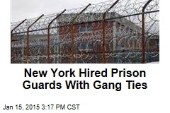 New York Hired Prison Guards With Gang Ties