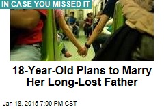 18-Year-Old Plans to Marry Her Long-Lost Father