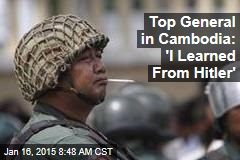 Top General in Cambodia: 'I Learned From Hitler'