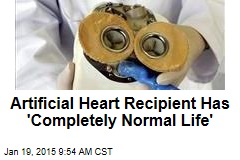 Artificial Heart Recipient Has 'Completely Normal Life'