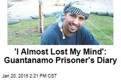 'I Almost Lost My Mind': Guantanamo Prisoner's Diary