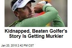 Kidnapped, Beaten Golfer's Story Is Getting Murkier