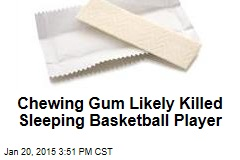 Chewing Gum Likely Killed Sleeping Basketball Player
