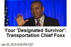 Your 'Designated Survivor': Transportation Chief Foxx