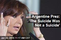 Argentine Prez: 'The Suicide Was Not a Suicide'