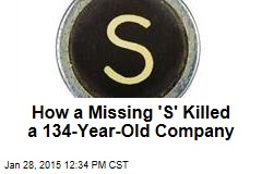 How a Missing 'S' Killed a 124-Year-Old Company
