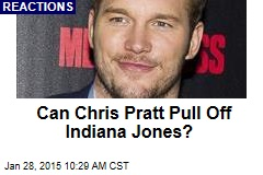 Can Chris Pratt Pull Off Indiana Jones?