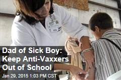 Dad of Sick Boy: Keep Anti-Vaxxers Out of School