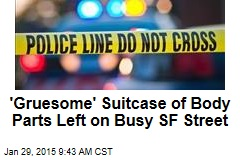 'Gruesome' Suitcase of Body Parts Left on Busy SF Street