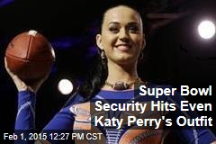 Super Bowl Security Hits Even Katy Perry's Outfit