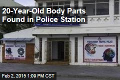 20-Year-Old Body Parts Found in Police Station