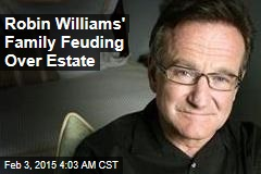 Robin Williams' Family Feuding Over Estate
