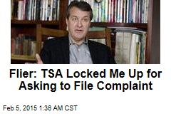 Flyer: TSA Locked Me Up for Asking to File Complaint