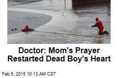 Doctor: Mom's Prayer Restarted Dead Boy's Heart