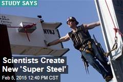 Scientists Create New 'Super Steel'