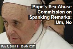 Pope's Sex Abuse Commission on Spanking Remarks: Um, No