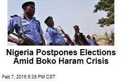 Nigeria Postpones Elections Amid Boko Haram Crisis