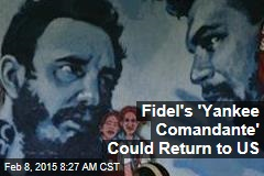 Fidel's 'Yankee Comandante' Could Return Home