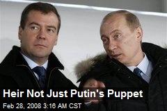 Heir Not Just Putin's Puppet