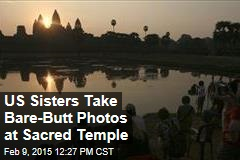 US Sisters Take Bare-Butt Photos at Sacred Temple