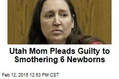 Utah Mom Pleads Guilty to Smothering 6 Newborns