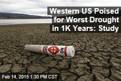 Western US Poised for Worst Drought in 1K Years: Study