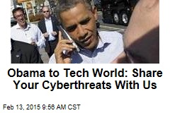 Obama to Tech World: Share Your Cyberthreats With Us