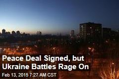 Peace Deal Signed, but Ukraine Battles Rage On