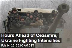 Hours Ahead of Cease-Fire, Ukraine Fighting Intensifies