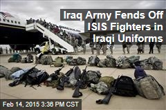 Iraq Army Fends Off ISIS Fighters in Iraqi Uniforms