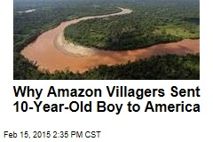 Why Amazon Villagers Sent 10-Year-Old Boy to America