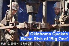 Oklahoma Quakes Raise Risk of 'Big One'