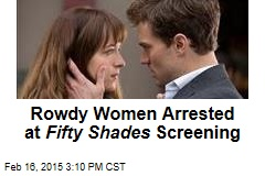 Rowdy Women Arrested at Fifty Shades Screening