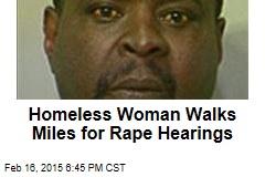 Homeless Woman Walks Miles for Rape Hearings