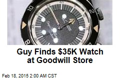 Guy Finds $35K Watch at Goodwill Store