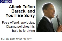 Attack Teflon Barack, and You'll Be Sorry