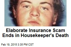 Elaborate Insurance Scam Ends in Housekeeper's Death