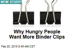 Why Hungry People Want More Binder Clips