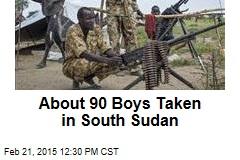 About 90 Boys Taken in South Sudan