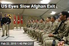 US Eyes Slow Afghan Exit