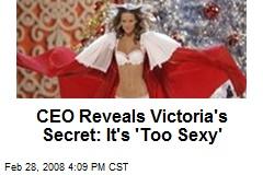 CEO Reveals Victoria's Secret: It's 'Too Sexy'