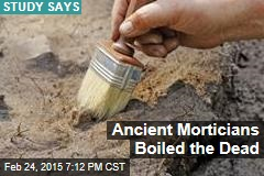 Ancient Morticians Boiled the Dead