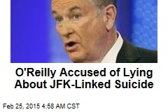 O'Reilly Accused of Lying About JFK-Linked Suicide