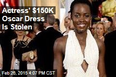 Actress' $150K Oscar Dress Is Stolen