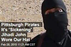Pittsburgh Pirates: It's 'Sickening' Jihadi John Wore Our Hat