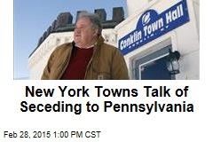 New York Towns Talk of Seceding to Pennsylvania